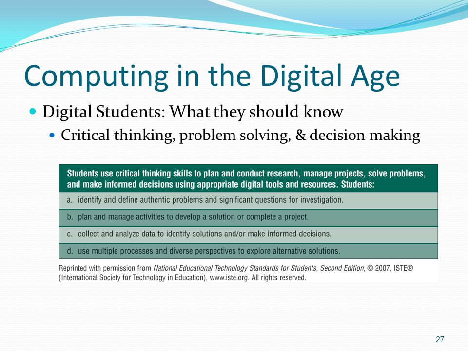 Computing in the Digital Age Digital Students: What they should know Critical thinking, problem solving, & decision making 27