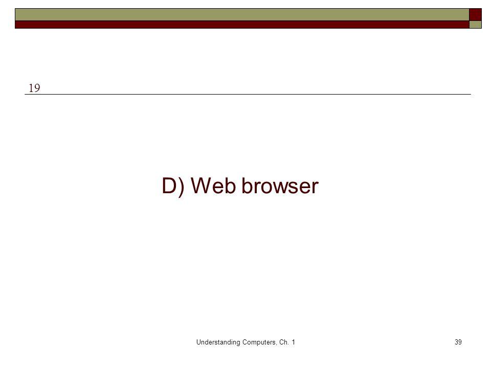 Understanding Computers, Ch. 139 D) Web browser 19