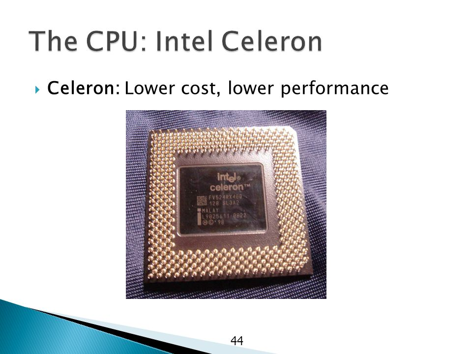  Celeron: Lower cost, lower performance 44