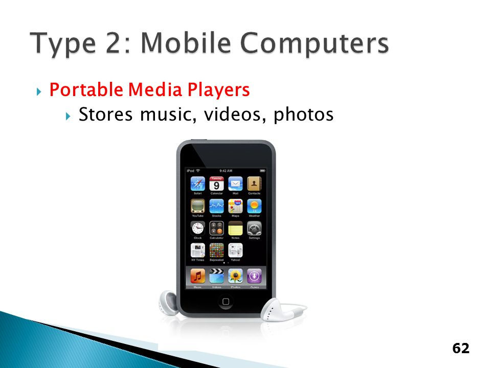  Portable Media Players  Stores music, videos, photos 62