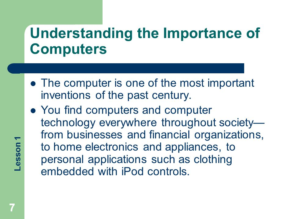 Lesson 1 777 Understanding the Importance of Computers The computer is one of the most important inventions of the past century. You find computers an