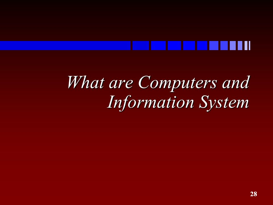 28 What are Computers and Information System