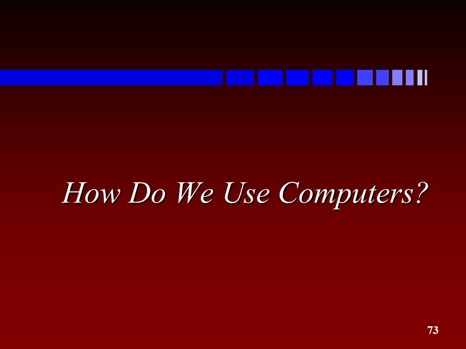 73 How Do We Use Computers?