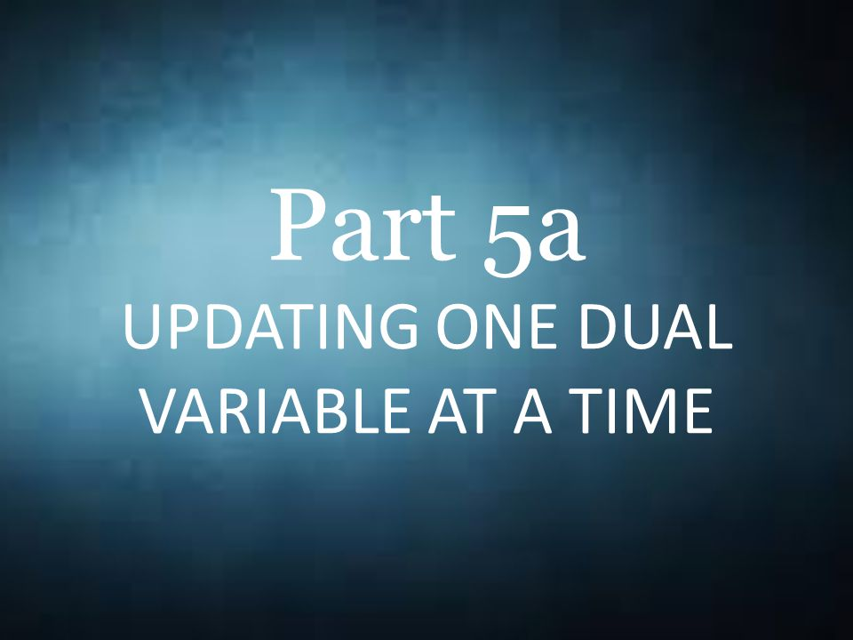 Part 5a UPDATING ONE DUAL VARIABLE AT A TIME \[A = [A_1,A_2,A_3,A_4,A_5] = \left(\begin{matrix} 0 & 0 & 6 & 4 & 9\\ 0 & 3 & 0 & 0 & 0\\ 0 & 0 & 3 & 0 & 1\\ 1 & 8 & 0 & 0 & 0\\ \end{matrix}\right)\]