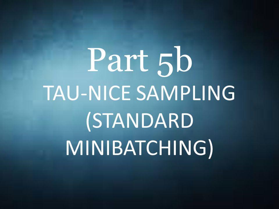 Part 5b TAU-NICE SAMPLING (STANDARD MINIBATCHING)