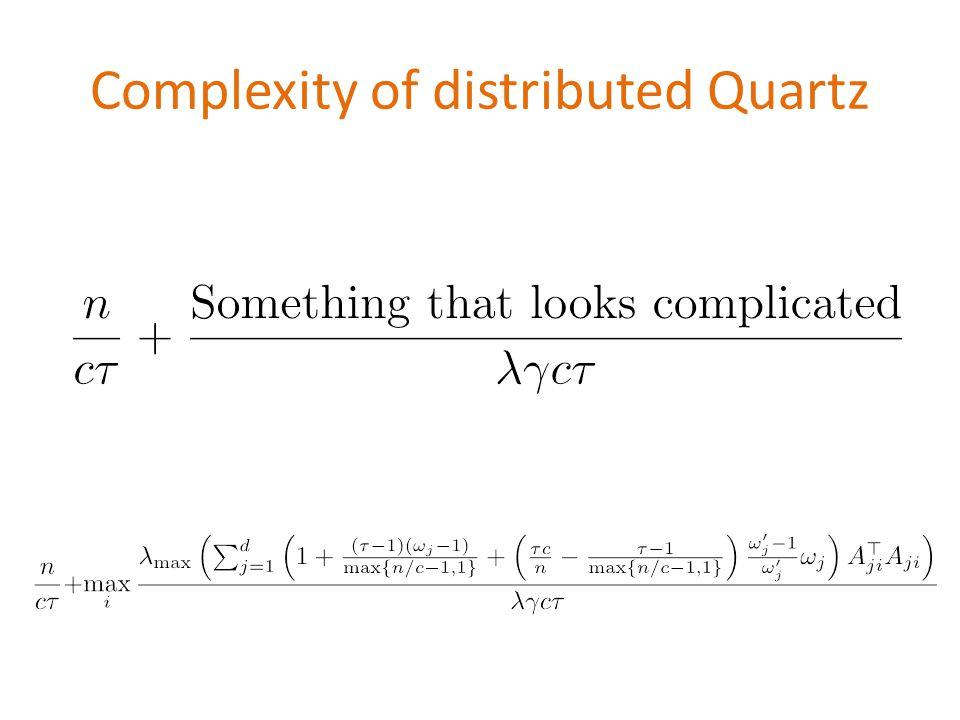 Complexity of distributed Quartz \[\frac{n}{c\tau} + \max_i\frac{\lambda_{\max}\left( \sum_{j=1}^d \left(1+\frac{(\tau-1)(\omega_j-1)}{\max\{n/c-1,1\}}+ \left(\frac{\tau c}{n} - \frac{\tau-1}{\max\{n/c-1,1\}}\right) \frac{\omega_j - 1}{\omega_j }\omega_j\right) A_{ji}^\top A_{ji}\right)}{\lambda\gamma c\tau} \]
