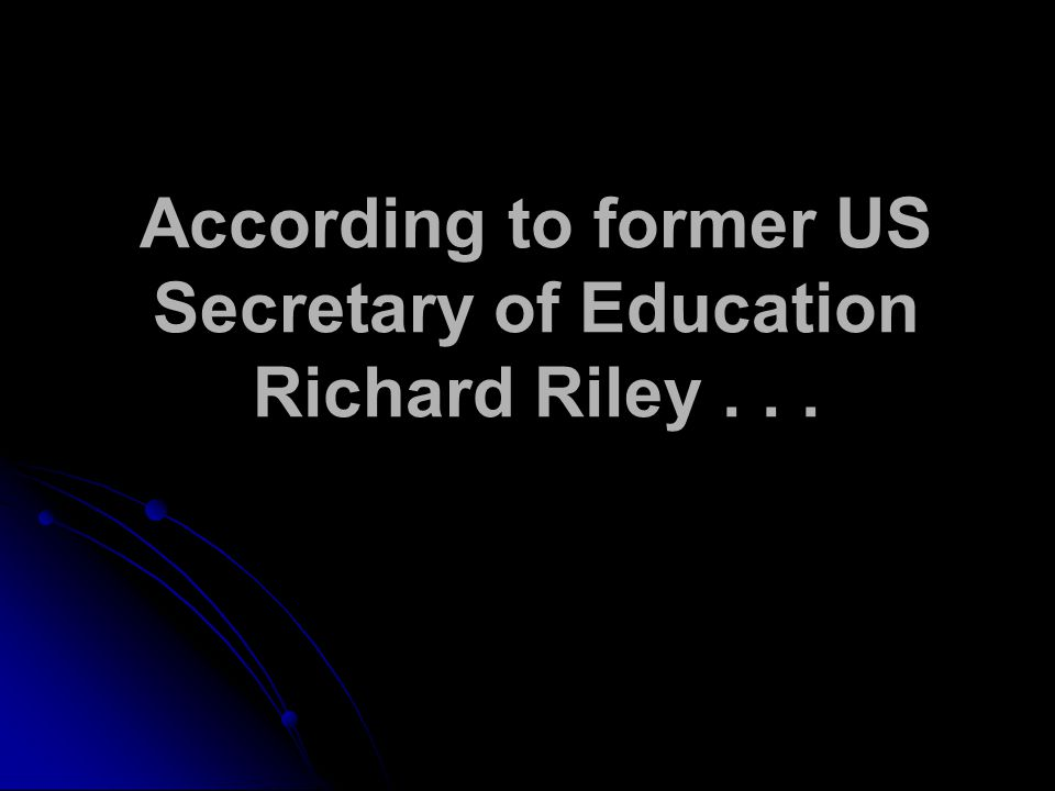 According to former US Secretary of Education Richard Riley...