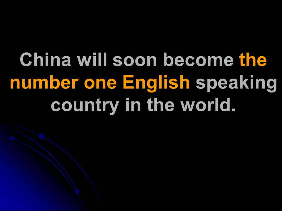 China will soon become the number one English speaking country in the world.