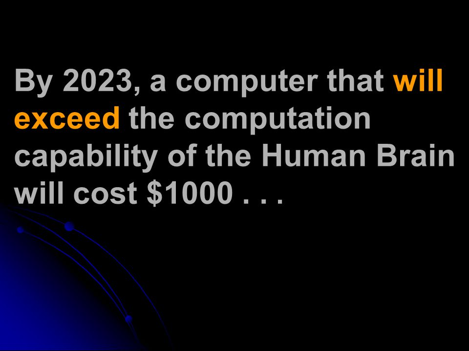 By 2023, a computer that will exceed the computation capability of the Human Brain will cost $1000...