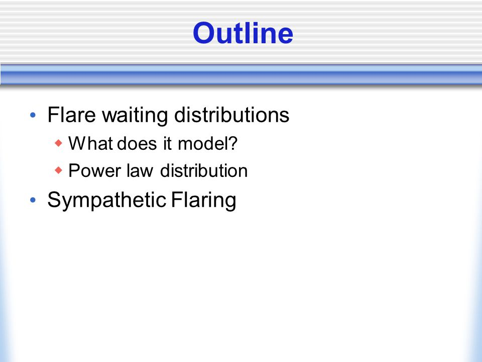 Outline Flare waiting distributions  What does it model.