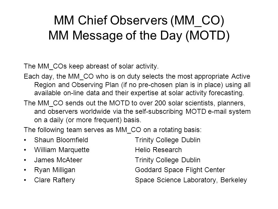 MM Chief Observers (MM_CO) MM Message of the Day (MOTD) The MM_COs keep abreast of solar activity.