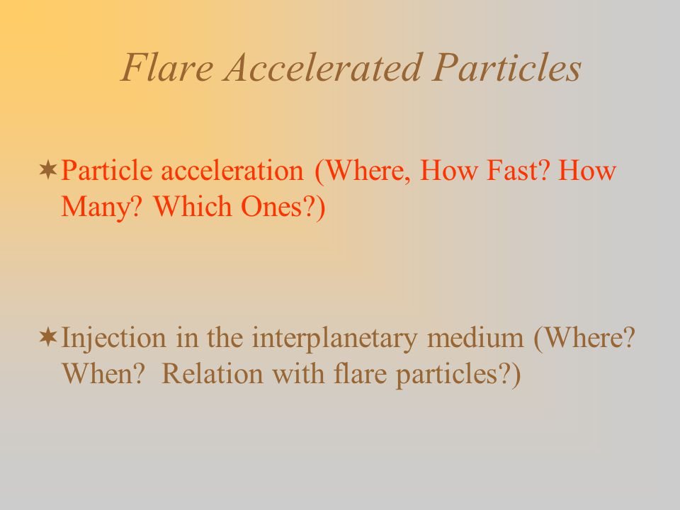 Flare Accelerated Particles  Particle acceleration (Where, How Fast.