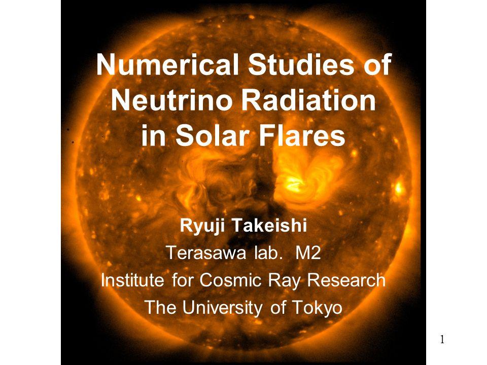 Numerical Studies of Neutrino Radiation in Solar Flares Ryuji Takeishi Terasawa lab.