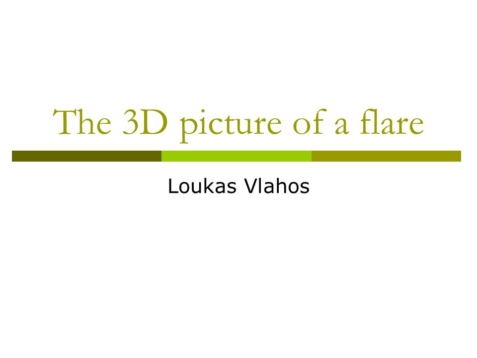 The 3D picture of a flare Loukas Vlahos