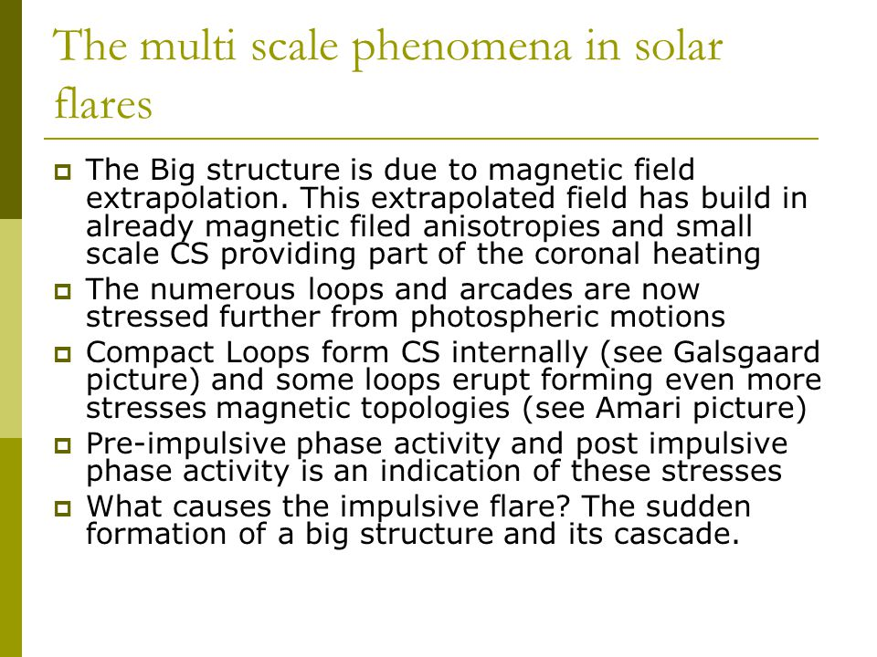 The multi scale phenomena in solar flares  The Big structure is due to magnetic field extrapolation.