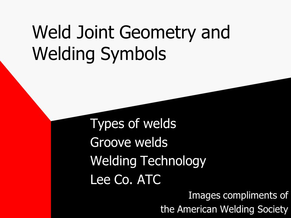 Weld Joint Geometry and Welding Symbols Types of welds Groove welds Welding Technology Lee Co.