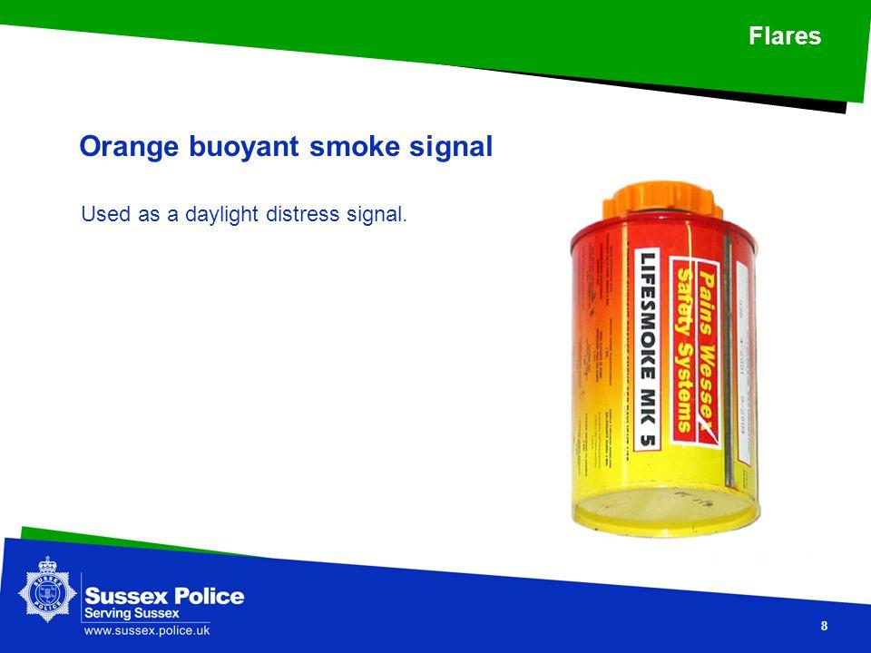 8 Flares Orange buoyant smoke signal Used as a daylight distress signal.