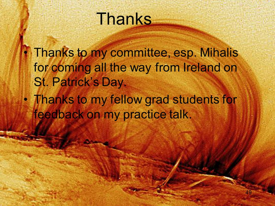 49 Thanks Thanks to my committee, esp.Mihalis for coming all the way from Ireland on St.