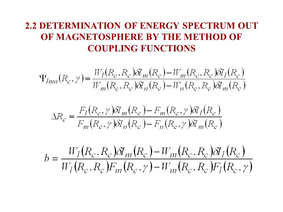 2.1 DETERMINATION OF ENERGY SPECTRUM OUT OF MAGNETOSPHERE BY THE METHOD OF COUPLING FUNCTIONS