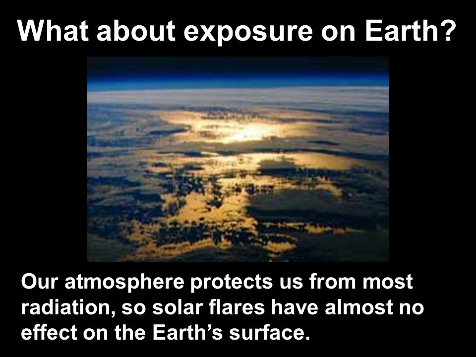 What about exposure on Earth.