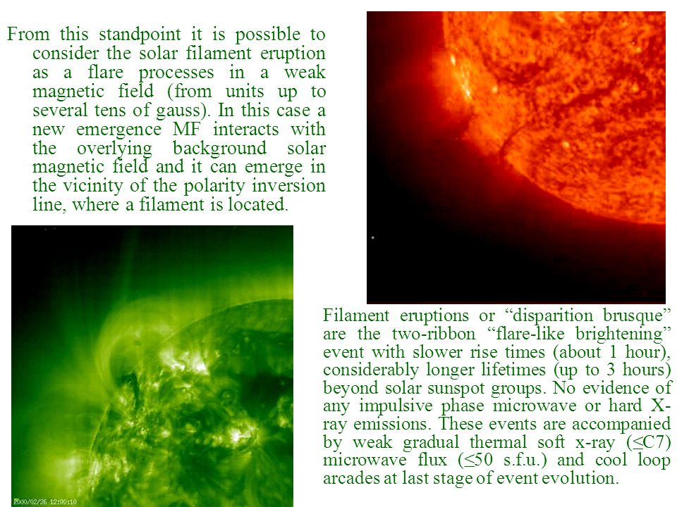 From this standpoint it is possible to consider the solar filament eruption as a flare processes in a weak magnetic field (from units up to several tens of gauss).