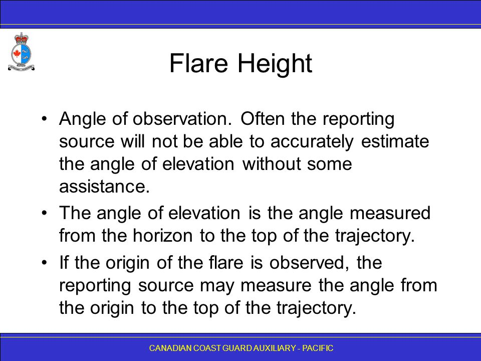 CANADIAN COAST GUARD AUXILIARY - PACIFIC Flare Height Angle of observation. Often the reporting source will not be able to accurately estimate the ang