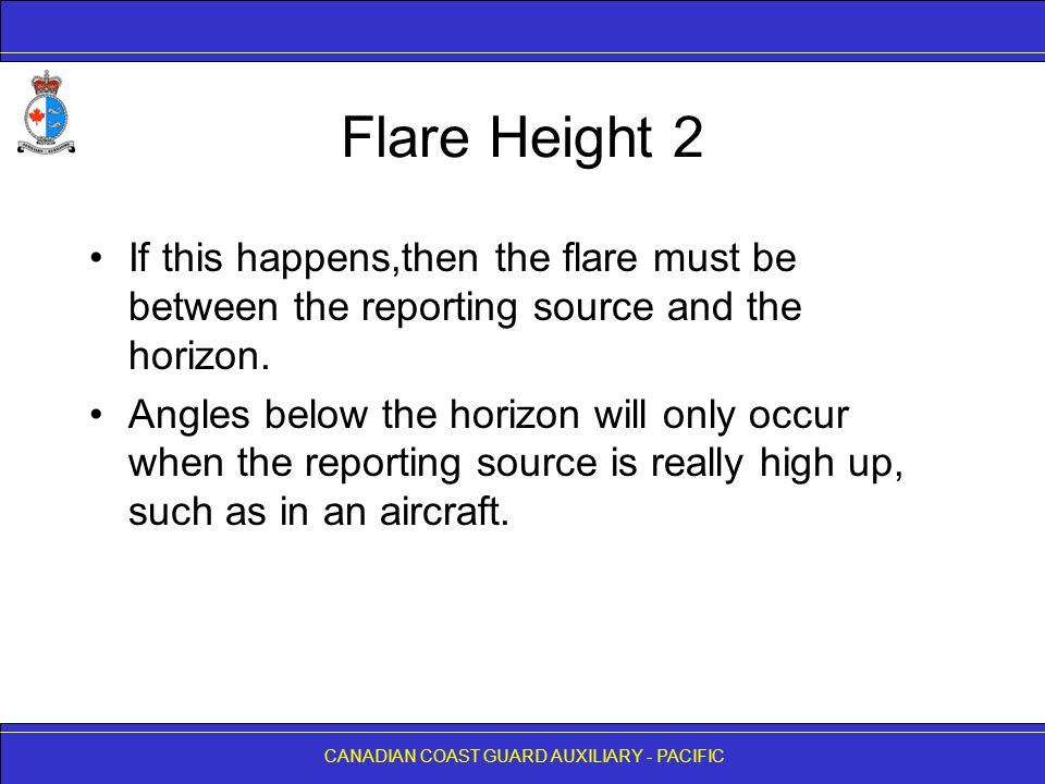 CANADIAN COAST GUARD AUXILIARY - PACIFIC Flare Height 2 If this happens,then the flare must be between the reporting source and the horizon. Angles be