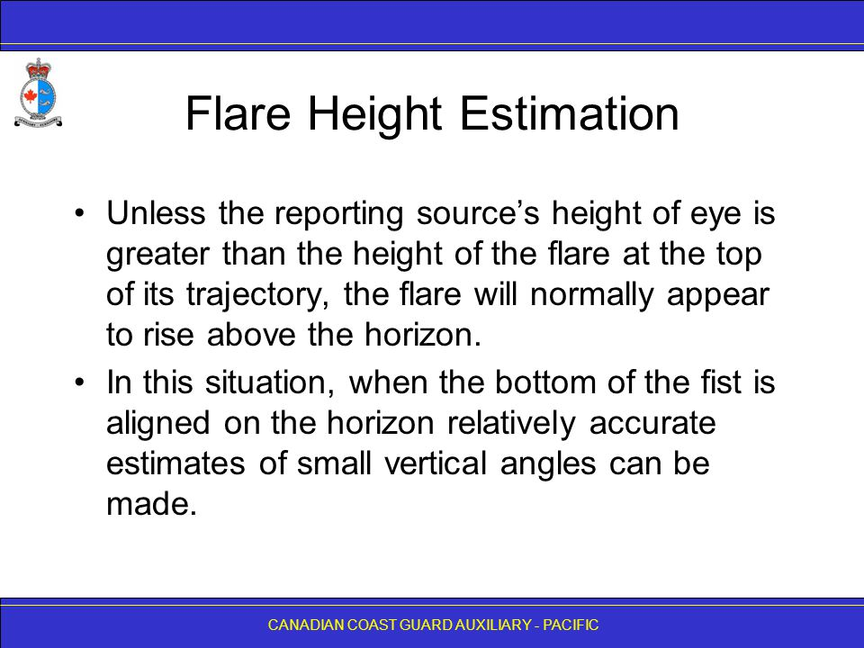 CANADIAN COAST GUARD AUXILIARY - PACIFIC Flare Height Estimation Unless the reporting source's height of eye is greater than the height of the flare a