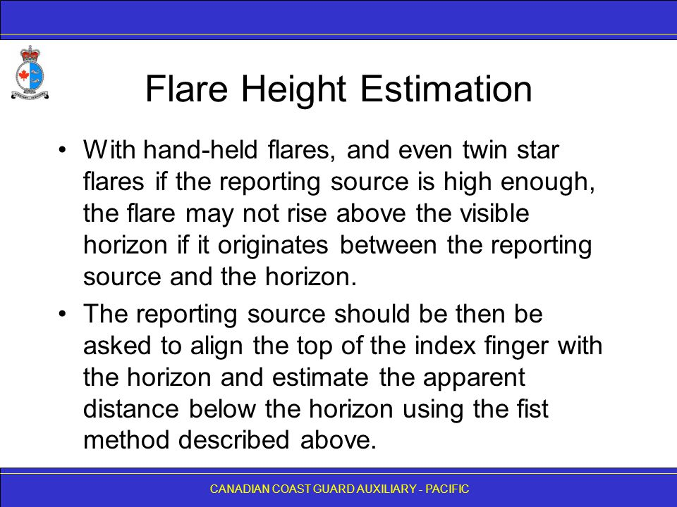 CANADIAN COAST GUARD AUXILIARY - PACIFIC Flare Height Estimation With hand-held flares, and even twin star flares if the reporting source is high enou