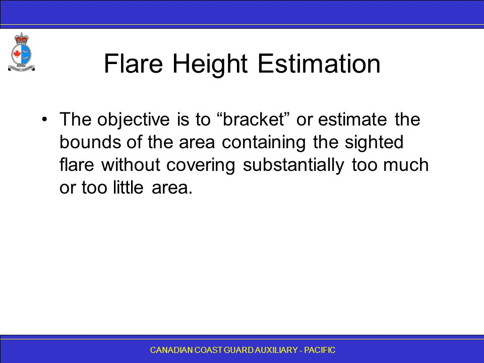 """CANADIAN COAST GUARD AUXILIARY - PACIFIC Flare Height Estimation The objective is to """"bracket"""" or estimate the bounds of the area containing the sight"""