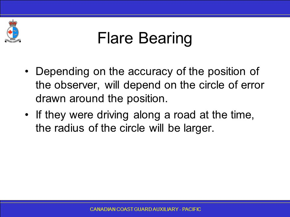 CANADIAN COAST GUARD AUXILIARY - PACIFIC Flare Bearing Depending on the accuracy of the position of the observer, will depend on the circle of error d