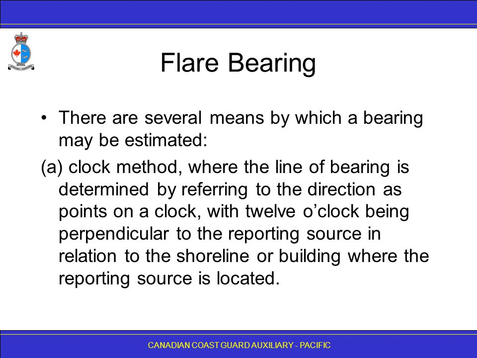 CANADIAN COAST GUARD AUXILIARY - PACIFIC Flare Bearing There are several means by which a bearing may be estimated: (a) clock method, where the line o