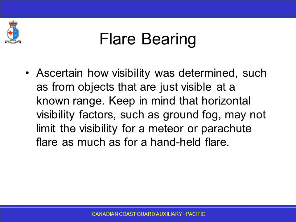 CANADIAN COAST GUARD AUXILIARY - PACIFIC Flare Bearing Ascertain how visibility was determined, such as from objects that are just visible at a known