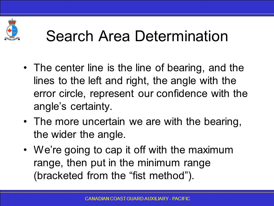 CANADIAN COAST GUARD AUXILIARY - PACIFIC Search Area Determination The center line is the line of bearing, and the lines to the left and right, the an