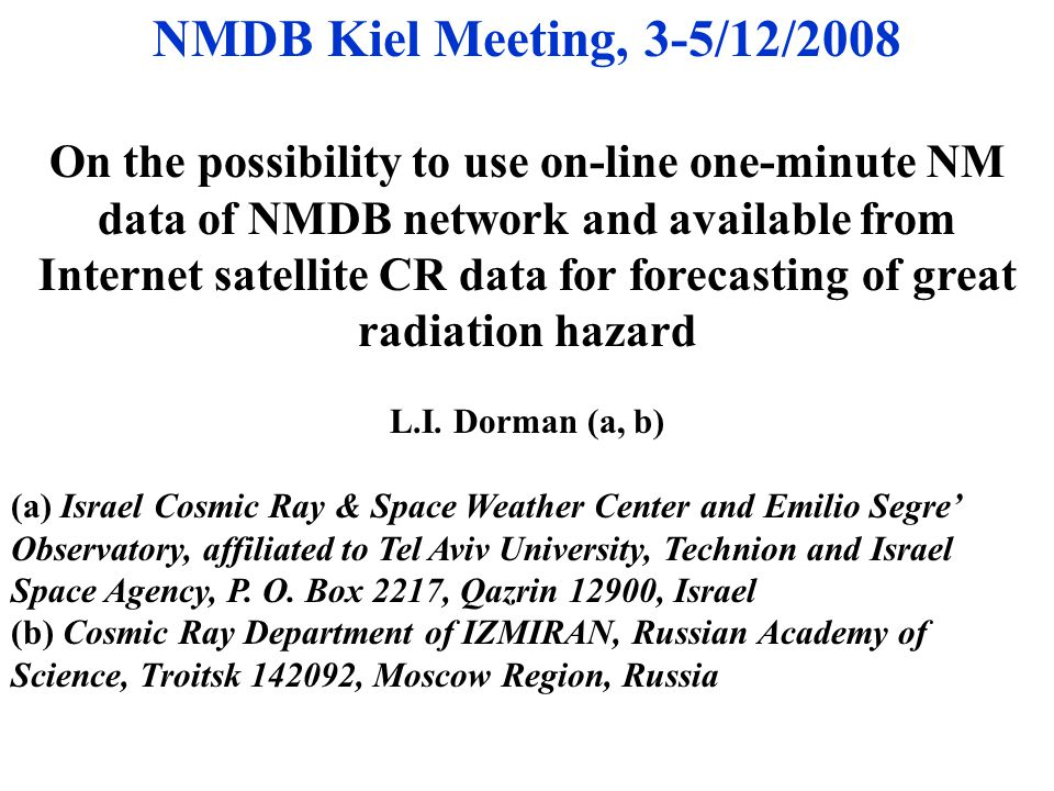NMDB Kiel Meeting, 3-5/12/2008 On the possibility to use on-line one-minute NM data of NMDB network and available from Internet satellite CR data for forecasting of great radiation hazard L.I.