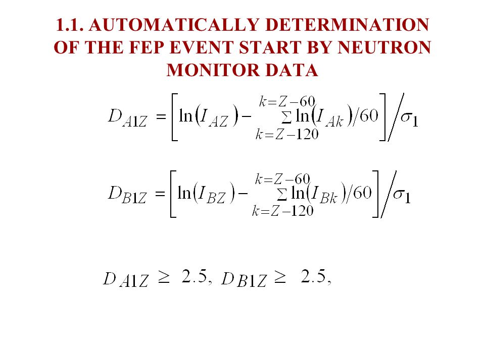 FORECAST STEPS 1. AUTOMATICALLY DETERMINATION OF THE FEP EVENT START BY NEUTRON MONITOR DATA 2. DETERMINATION OF ENERGY SPECTRUM OUT OF MAGNETOSPHERE