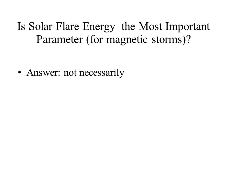 Is Solar Flare Energy the Most Important Parameter (for magnetic storms)? Answer: not necessarily