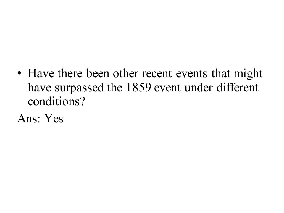 Have there been other recent events that might have surpassed the 1859 event under different conditions.