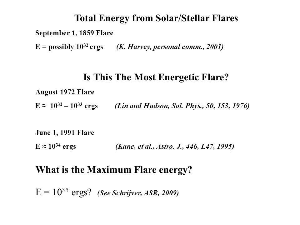 Total Energy from Solar/Stellar Flares September 1, 1859 Flare E = possibly 10 32 ergs (K.