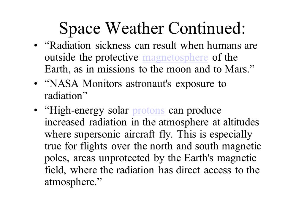 "Space Weather Continued: ""Radiation sickness can result when humans are outside the protective magnetosphere of the Earth, as in missions to the moon"