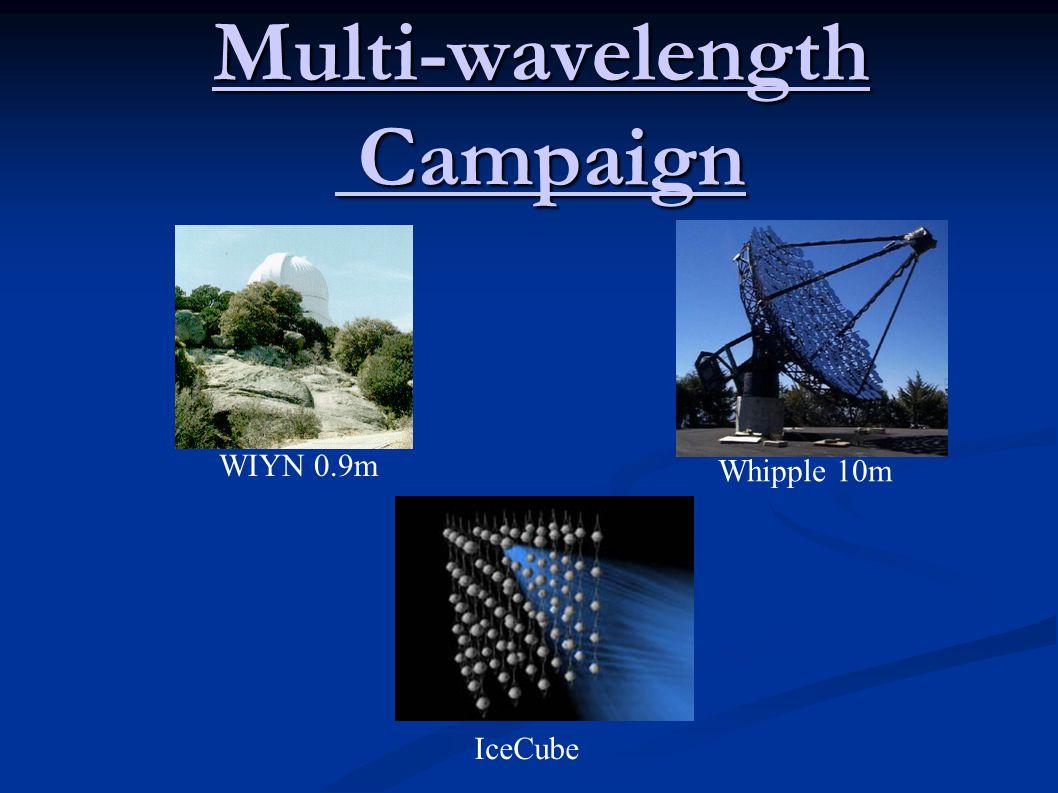 Multi-wavelength Campaign WIYN 0.9m Whipple 10m IceCube