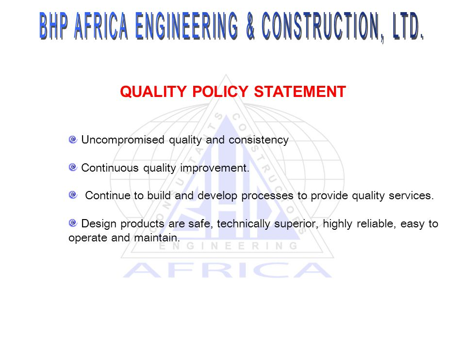 Uncompromised quality and consistency Continuous quality improvement. Continue to build and develop processes to provide quality services. Design prod