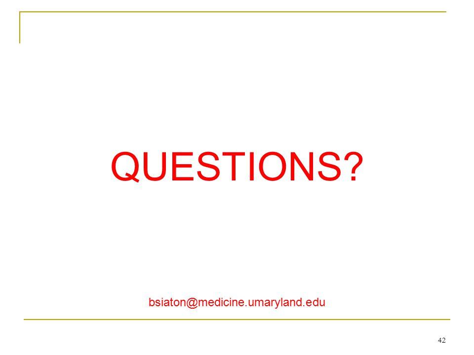 QUESTIONS? bsiaton@medicine.umaryland.edu 42