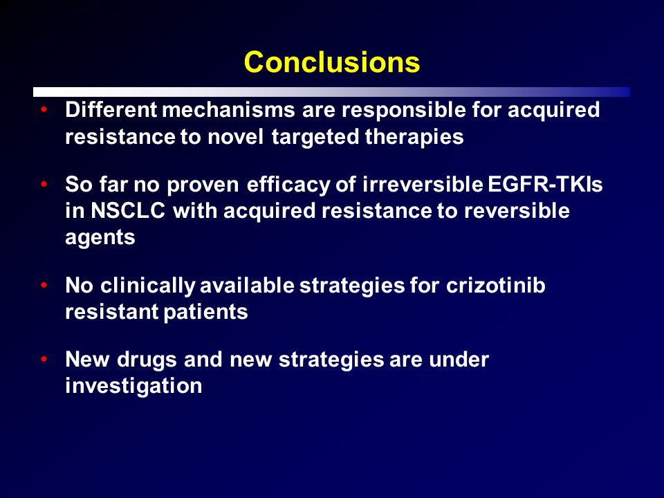 Conclusions Different mechanisms are responsible for acquired resistance to novel targeted therapies So far no proven efficacy of irreversible EGFR-TK