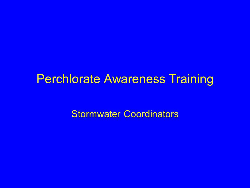 Objectives Learn what perchlorates are Learn the hazards of perchlorates Learn the regulations Learn the Caltrans Best Management Practices Protect ourselves and the environment