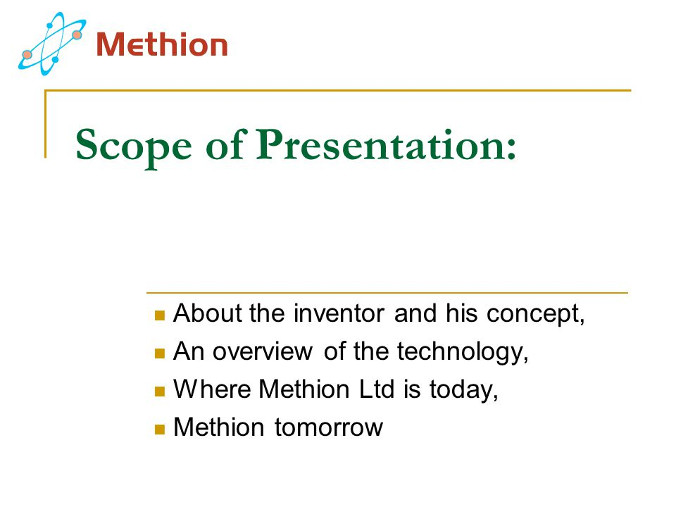 Scope of Presentation: About the inventor and his concept, An overview of the technology, Where Methion Ltd is today, Methion tomorrow