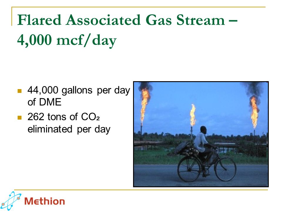 Flared Associated Gas Stream – 4,000 mcf/day 44,000 gallons per day of DME 262 tons of CO ₂ eliminated per day