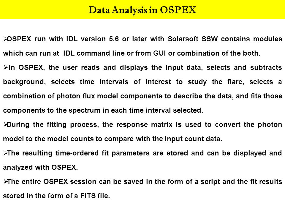 Data Analysis in OSPEX  OSPEX run with IDL version 5.6 or later with Solarsoft SSW contains modules which can run at IDL command line or from GUI or