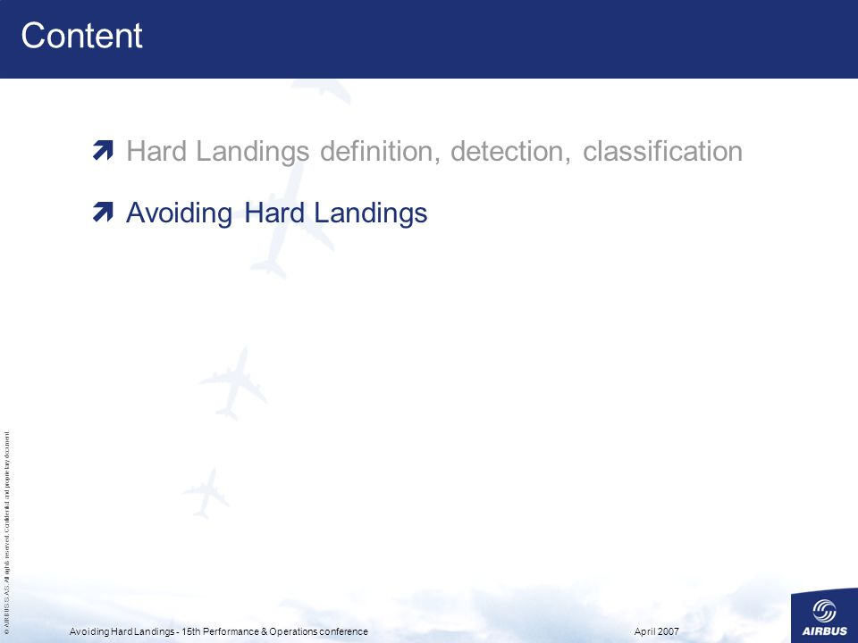 © AIRBUS S.A.S. All rights reserved. Confidential and proprietary document. April 2007Avoiding Hard Landings - 15th Performance & Operations conferenc