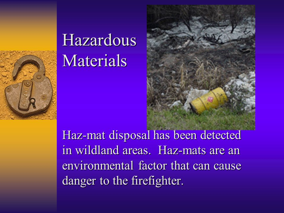 Hazardous Materials Haz-mat disposal has been detected in wildland areas.